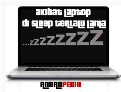 Akibat Laptop di sleep terlalu lama
